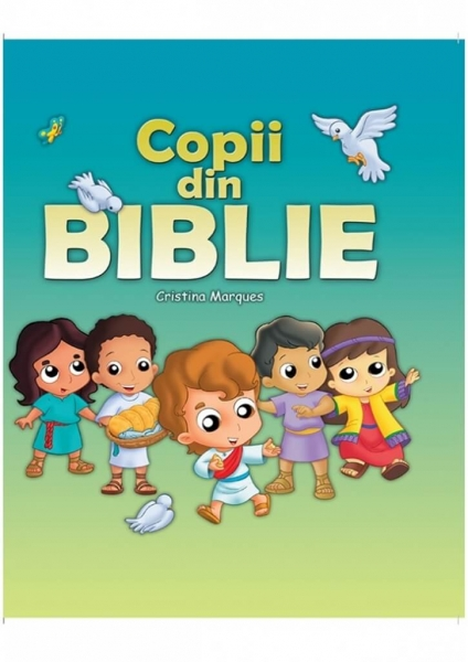 Copii din Biblie - Cristina Marques > Book-House.ro
