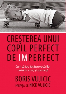 Creșterea unui copil perfect de imperfect - Boris Vujicic