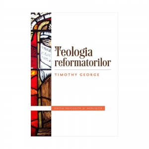 Teologia Reformatorilor Timothy George