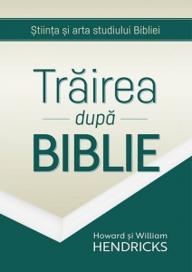 Trăirea după Biblie - Howard și William Hendricks