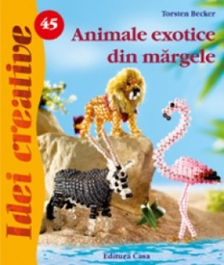 Animale exotice din mãrgele - Idei Creative nr. 45