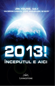 2013!-Inceputul-e-aici-Jim-Young,(ed)-cu-Ervin-Laszlo,-Jose-Arguelles