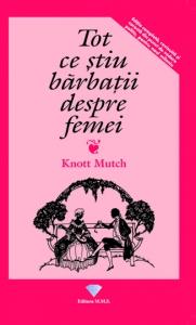 tot ce stiu barbatii despre femei - knott mutch