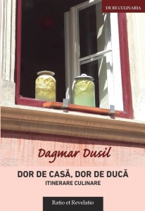 Dor de casă, dor de ducă, itinerare culinare - Dagmar Dusil