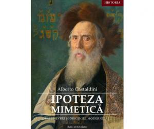 Ipoteza mimetică. Despre evrei și originile modernității - Alberto Castaldini