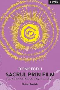 Sacrul prin film. O abordare simbolică a discursului teologic în cinematografie - Dionis Bodiu