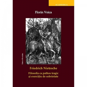 Friedrich Nietzsche. Filosofia ca pathos tragic și exercițiu de sobrietate