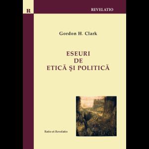 Eseuri de etică și politică – Gordon H. Clark