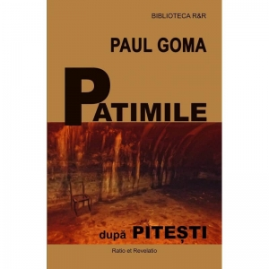 Patimile după Pitești - Paul Goma
