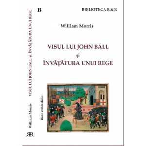 Visul lui John Ball și Învățătura unui rege - William Morris