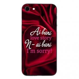 Husa iPhone 7 TPU Imprimata 3D Ai bani Love Story N-ai Bani I m Sorry