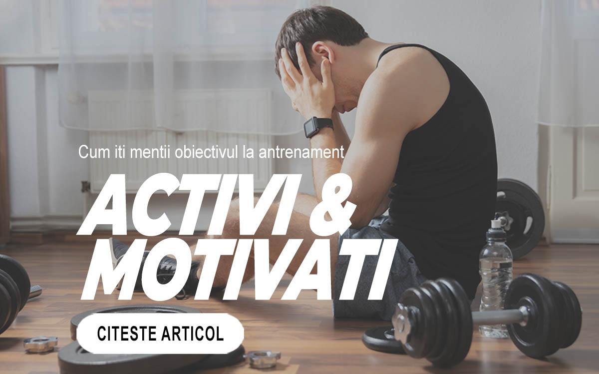ACTIVI ȘI MOTIVAȚI - Cum iti mentii obiectivul la antrenament